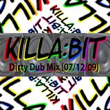 KILLABIT - Dirty Dub Mix (07-12-09)