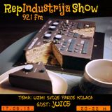RepIndustrija Show 92.1 fm / br.16 Tema: Uzmi svoje parče kolača Gost: Juice