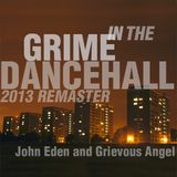 John Eden & Grievous Angel - Grime in the Dancehall (2013 remaster)
