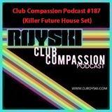 Club Compassion Podcast #187 (Killer Future House Set) - Royski