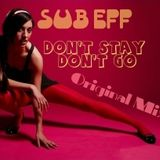 SUB EFF -  Don't Stay Don't Go (Original Mix)
