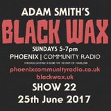 Adam Smith's Black Wax Show 22 - 25th June 2017