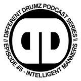 Intelligent Manners - Different Drumz Podcast Episode 6