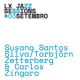 LJS #12 | Susana Santos Silva / Torbjorn Zetterberg & Carlos Zingaro |