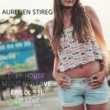 Aurelien Stireg - Deep House Music for Love episode 16 2015-01-03
