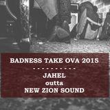 Badness Take Ova 2015 - JAHEL [New Zion]
