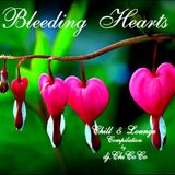 """""BLEEDING HEARTS"""" chill & lounge compilation"