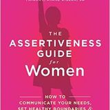 Ep. 45 The Assertiveness Guide for Women