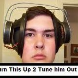 Turn This Up 2 Tune Him Out