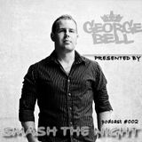George Bell - Smash The Night podcast #002