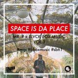 MR. P X BLVCK BOX MUSIC - SPACE IS DA PLACE [#bboxmusic Vol.3]