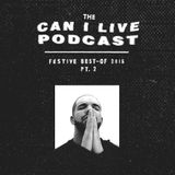 CAN I LIVE PODCAST: FESTIVE BEST-OF 2015 Pt. 2