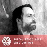 Portal Radio 002 - Gabi Von Dub