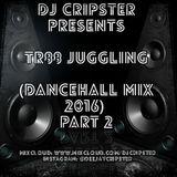 Dj Cripster Presents 'Tr88 Juggling' (Dancehall Mix 2016) Part 2