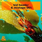 Kid Header - & Mixtape 001
