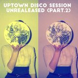 Uptown Disco Session (unreleased part 2)