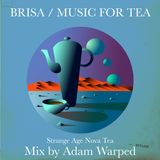 Brisa / Music for Tea / Strange Age Nova Tea Mix by Adam Warped