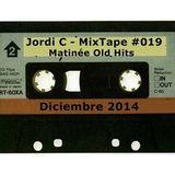 Jordi C - MixTape #019 - Matinée Old Hits - Diciembre 2014