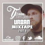 Tim Jeffries - Urban Mixtape Part 6