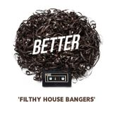 Better Filthy House Bangers