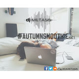 #AutumnSmoothie Tweet @DJMETASIS
