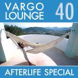 VARGO LOUNGE 40 - Afterlife Special