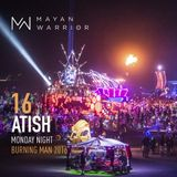 Atish - Mayan Warrior - Monday Night - Burning Man 2016