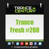 Trance Century Radio - RadioShow TranceFresh 200