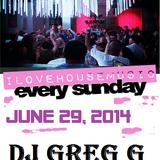 I LOVE HOUSE MUSIC every sunday - JUNE 29, 2014 - DJ GREG G