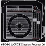 Rebel Waltz Classics Podcast 06