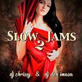 DJ Chrissy & DJ Den Imasa - Slow Jams Mix Vol 2 (Section Love Mixes)