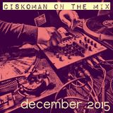 CISKOMAN ON THE MIX - DECEMBER 2015