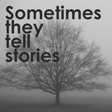 Podcast #7: Sometimes They Tell Stories