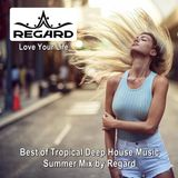 Love Your Life ★ Best of Tropical Deep House Music ★ Summer Mix by Regard