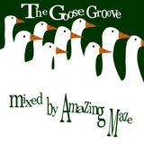 The Goose Groove - mixed by Amazing Maze