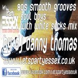 Soul Boys with White Socks 80s Smooth Grooves by DJ Danny Thomas