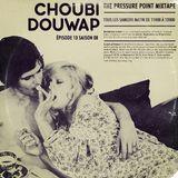 Choubidouwap - Episode 13 - Saison 08 - The Pressure Point Mixtape