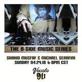 The B-Side Music Series (Eps 9 Pt 1) on Vocalo Radio 91.1fm Shahid Mustaf 04.29.18