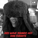 RED WAVE SOUNDS #07 - DON FUEGOTE