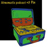 ATMOMATIX PODCAST #003 - Mixed By Pin
