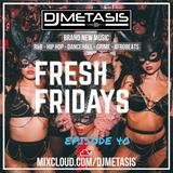 #FreshFridays EP. 40 (NEW; R&B, Grime, Dancehall, Hip Hop & Afrobeats) | Instagram @DJMETASIS