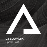 DJSoupMix – Epoch Lost [Milestone Mix]