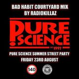 Bad Habit Courtyard Mix  @ Pure Science by RadioKillaZ August 2013