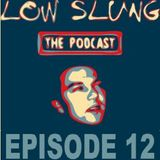Low Slung Podcast, Episode 12