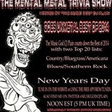 The Mental Metal Trivia Show 01/01/15 : Top 20 Best of 2014 Goes Unmetal!