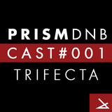 PrismDNB Cast #001 : TRIFECTA
