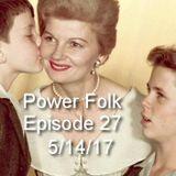 Power Folk Episode 27 5/14/17 Mother's Day