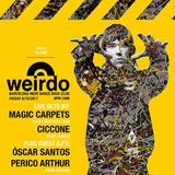 Weirdo Club BCN 6 OCT Magic Carpets  &  Ciccone Live  Plus Guest Dj's Óscar Santos & Perico Arthur