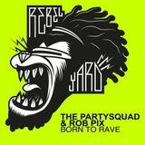 The PartySquad & Rob Pix - Born To Rave mix