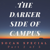 The Darker Side of Campus: SOCAN Special Part 2